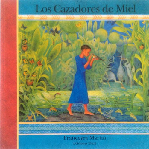 Los Cazadores De Miel / the Honey Hunters por Francesca Martin