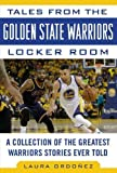 Tales from the Golden State Warriors Locker Room: A Collection of the Greatest Warrio...