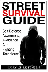 Street Survival Guide: Self Defense Awareness, Avoidance And Fighting Techniques by Rory Christensen (2014-04-02)