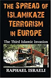The Spread of Islamikaze Terrorism in Europe: The Third Islamic Invasion