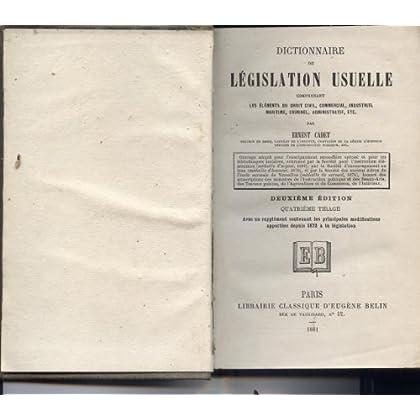 Dictionnaire de législation usuelle, comprenant les éléments du droit civil, commercial, industriel, maritime, criminel, administratif, etc.... par M. Ernest Cadet
