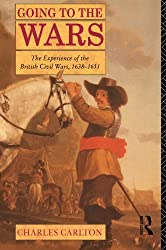 Going to the Wars: The Experience of the British Civil Wars 1638-1651: Experience of the British Civil Wars, 1638-51
