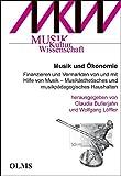 Musik und Ökonomie: Finanzieren und Vermarkten von und mit Hilfe von Musik - Musikästhetisches und musikpädagogisches Haushalten. (Musik - Kultur - Wissenschaft, Band 3)
