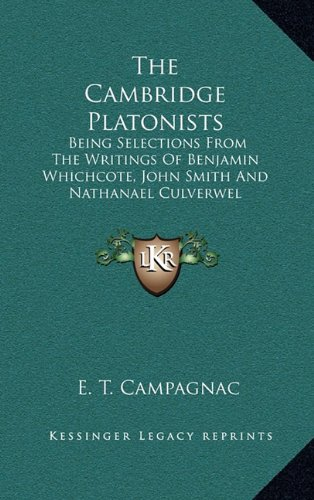 The Cambridge Platonists: Being Selections from the Writings of Benjamin Whichcote, John Smith and Nathanael Culverwel
