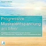 Progressive Muskelentspannung am Meer {Progressive Muskelentspannung, Jacobson, 17 Muskelgruppen} inkl. Fantasiereise ? CD -