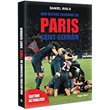 Mon histoire passionnée du Paris Saint-Germain -Edition actualisée-