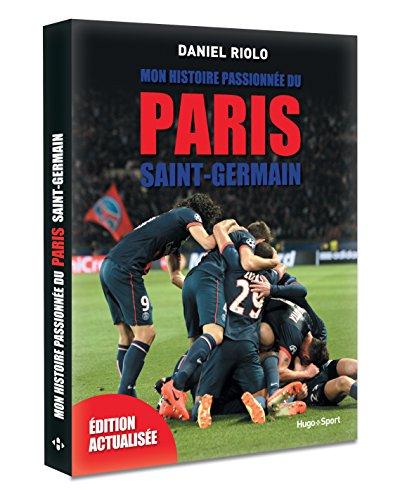 Mon histoire passionne du Paris Saint-Germain -Edition actualise-