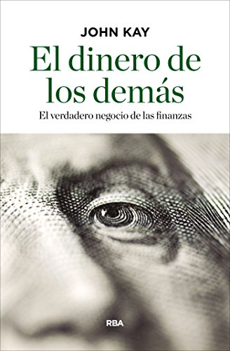 El dinero de los demás (ECONOMÍA) por John Kay