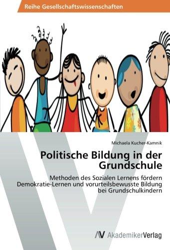 Politische Bildung in der Grundschule: Methoden des Sozialen Lernens fördern Demokratie-Lernen und vorurteilsbewusste Bildung bei Grundschulkindern
