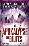 Die Apokalypse des Blutes: Thriller von James Rollins