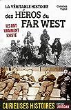 La véritable histoire des héros du Far West: Ils ont vraiment existé (Curieuses histoires)