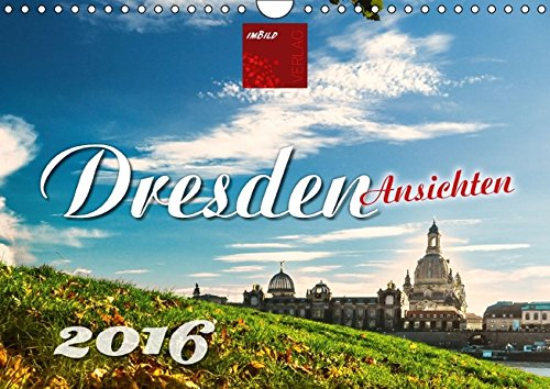Dresden Ansichten 2016 (Wandkalender 2016 DIN A4 quer): Wundervolle Momenaufnahmen aus der barocken Hauptstadt Sachsens. (Monatskalender, 14 Seiten) (CALVENDO Orte)