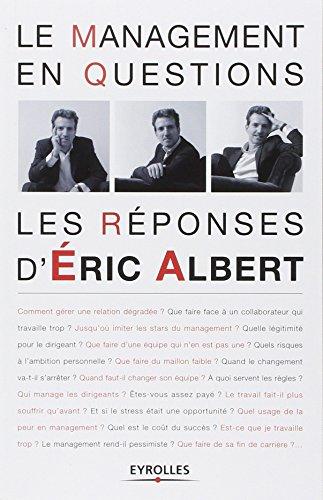 Le management en questions: Les réponses d'Eric Albert.