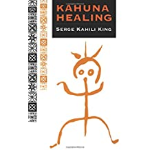 Kahuna Healing: Holistic Health and Healing Practices of Polynesia