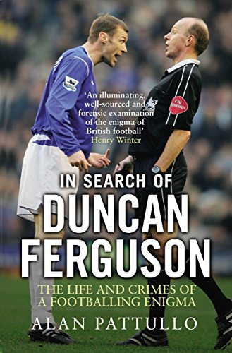 In Search of Duncan Ferguson: The Life and Crimes of a Footballing Enigma por Alan Pattullo