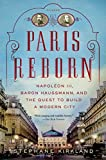 Paris Reborn: Napoleon III, Baron Haussmann, and the Quest to Build a Modern City by Stephane Kirkland (27-May-2014) Paperback
