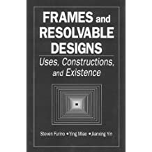 Frames and Resolvable Designs: Uses, Constructions and Existence (CRC Press Series on Discrete Mathematics and Its Applications, Band 3)