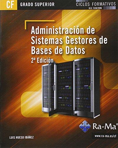 Administración de sistemas gestores de bases de datos. 2ª edición (grado superior) por Luis Hueso Ibañez Galindo