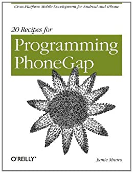 20 Recipes for Programming PhoneGap: Cross-Platform Mobile Development for Android and iPhone by [Munro, Jamie]