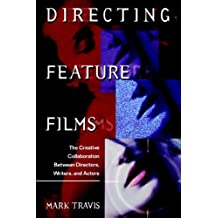 Directing Feature Films: The Creative Collaborarion Between Director, Writers, and Actors: The Creative Collaboration Between Directors, Writers, and Actors