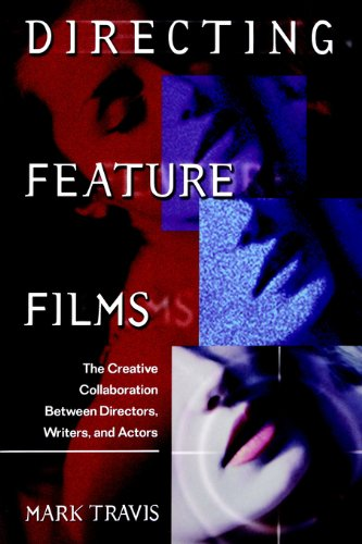Directing Feature Films: The Creative Collaborarion Between Director, Writers, and Actors