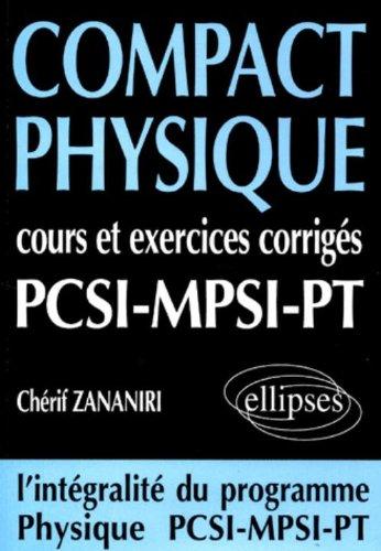 COMPACT Physique : Cours et 250 exercices corrigés de PCSI - MPSI - PT