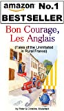 """Bon Courage, Les Anglais."" (Tales of the Uninitiated in Rural France)"