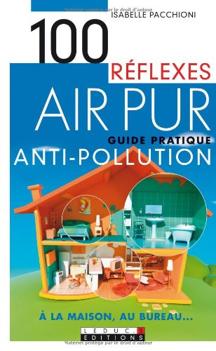 Air pur : Guide pratique antipollution à la maison, au bureau
