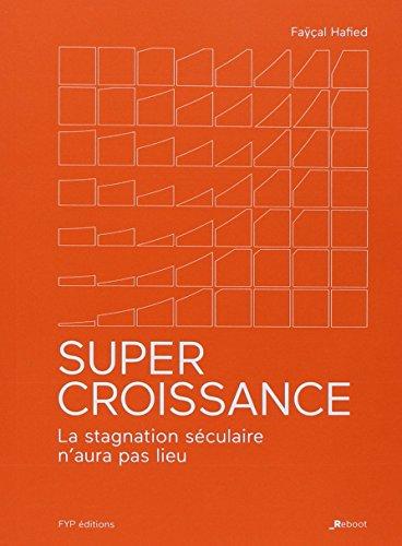 Supercroissance : La stagnation séculaire n'aura pas lieu