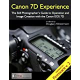 Canon 7D Experience - The Still Photographer's Guide to Operation and Image Creation With the Canon EOS 7D (English Edition)