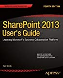 SharePoint 2013 User's Guide: Learning Microsoft's Business Collaboration Platform 4th (fourth) by Smith, Anthony (2013) Paperback