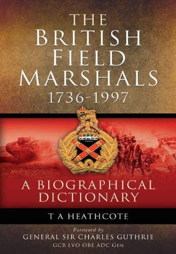 the-british-field-marshalls-1736-1997-a-biographical-dictionary