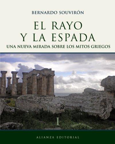 El rayo y la espada, I: Una nueva mirada sobre los mitos griegos (Libros Singulares (Ls)) por Bernardo Souvirón