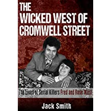 The Wicked West of Cromwell Street: The Lives of Serial Killers Fred and Rose West (English Edition)