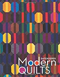 Modern Quilts Date Keeper: Perpetual Weekly Calendar Featuring 60 Beautiful Quilts