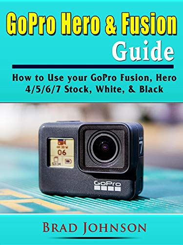 GoPro Hero & Fusion Guide: How to Use your GoPro Fusion, Hero 4/5/6/7 Stock, White, & Black (English Edition) - Fusion Stock