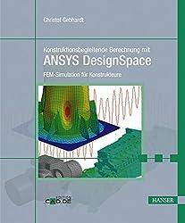 Konstruktionsbegleitende Berechnung mit ANSYS DesignSpace: FEM-Simulation für Konstrukteure