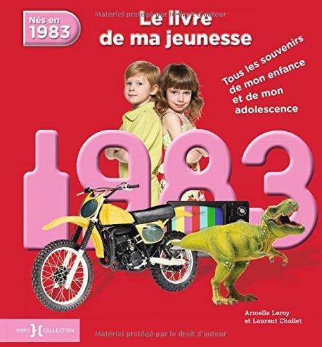 Nés en 1983, le livre de ma jeunesse : Tous les souvenirs de mon enfance et de mon adolescence par Armelle Leroy