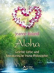 Aloha - Gelebte Liebe und hawaiianische Huna-Philosophie