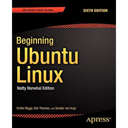 Beginning Ubuntu Linux: Natty Narwhal Edition (Expert's Voice in Linux) by Emilio Raggi (2011-10-11)