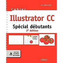 Cahier Illustrator CC: Spécial débutants