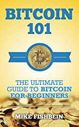 Bitcoin 101: The Ultimate Guide to Bitcoin for Beginners: Bitcoin Market, Cryptocurrency and Bitcoin Basics (English Edition)