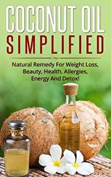 Cосоnut Oil Simplified: Natural Remedy For Weight Loss, Beauty, Health, Allergies, Energy And Detox! (English Edition) von [Cree, Ashley]