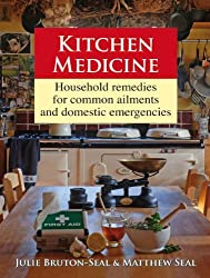 Kitchen Medicine: Household Remedies for Common Ailments and Domestic Emergencies by Julie Bruton-Seal (2010-09-09)