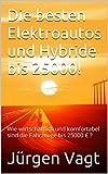 Die besten Elektroautos und Hybride bis 25000!: Wie wirtschaftlich und komfortabel sind die Fahrzeuge bis 25000 € ? (Die besten Elektroautos und Hybride des Jahres 2016!) (German Edition)