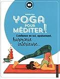 Yoga pour méditer: Confiance en soi, apaisement, harmonie intérieure....