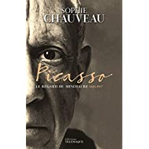 Picasso: Le regard du Minotaure, 1881-1937 (ROMAN HISTORIQU)