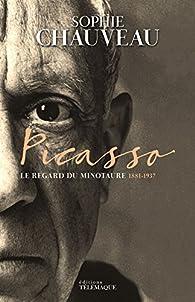 Picasso : Le regard du Minotaure 1881-1937 par Sophie Chauveau