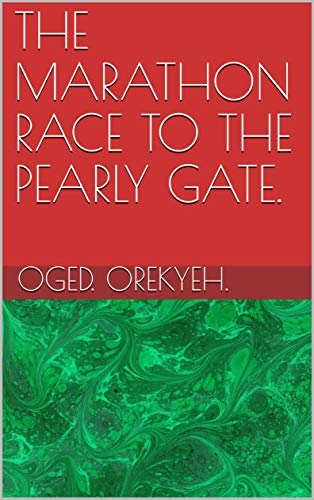 THE MARATHON RACE TO THE PEARLY GATE. (English Edition)