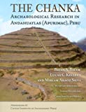 The Chanka: Archaeological Research in Andahuaylas (Apurimac), Peru (Monograph, Band 68)